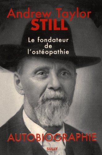 Andrew Taylor Still (1828-1917) - Le fondateur de l'ostéopathie : Autobiographie