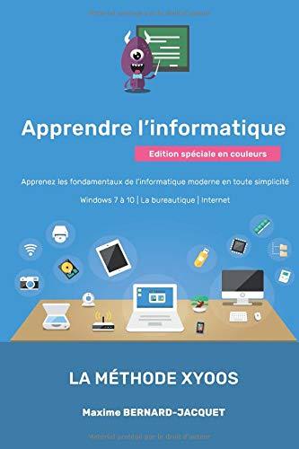 APPRENDRE L'INFORMATIQUE: Apprenez les fondamentaux de l'informatique moderne en toute simplicité Windows 7 à 10  La bureautique Internet par Maxime BERNARD-JACQUET