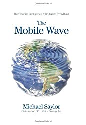 The Mobile Wave: How Mobile Intelligence Will Change Everything by Michael Saylor (2012-06-26)