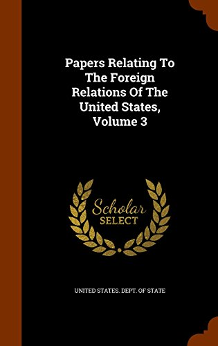 Papers Relating To The Foreign Relations Of The United States, Volume 3