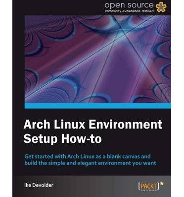 [(Arch Linux Environment Set-up How-to * * )] [Author: Ike Devolder] [Nov-2012] par Ike Devolder