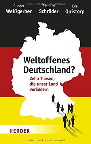 Weltoffenes Deutschland?: Zehn Thesen, die unser Land verändern
