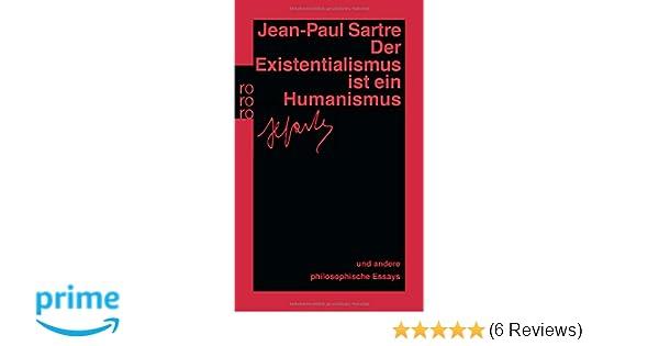 der existentialismus ist ein humanismus und andere philosophische essays 1943 1948