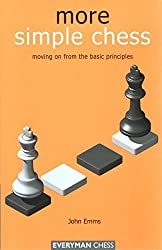 More Simple Chess: Moving on from the basics by John Emms (2004-05-01)