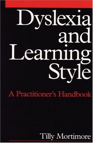 Dyslexia and Learning Style: A Practitioner's Handbook (Dyslexia Series (Whurr)): Written by Matilda Mortimore, 2002 Edition, Publisher: Wiley-Blackwell [Paperback]