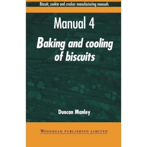 Biscuit, Cookies, and Cracker Manufacturing, Manual 4 Baking and Cooling (Woodhead Publishing Series in Food Science, Technology and Nutrition) by Duncan Manley (1-Mar-1998) Paperback