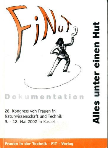 Alles unter einem Hut. Kongress von Frauen in Naturwissenschaft und Technik (28.) 9.-12. Mai 2002 in Kassel: Dokumentation