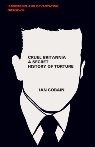 Cruel Britannia: A Secret History of Torture by Ian Cobain (July 4, 2013) Paperback