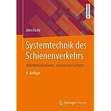 Systemtechnik des Schienenverkehrs: Bahnbetrieb planen, steuern und sichern (German Edition)