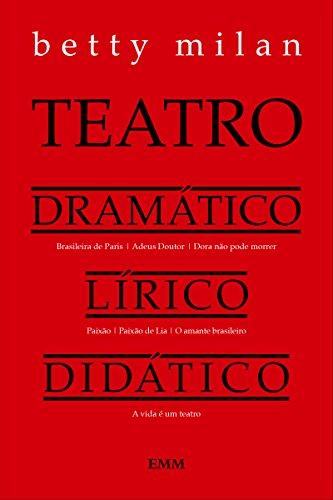 Teatro Dramático, Lírico, Didático (Portuguese Edition) por Betty Milan