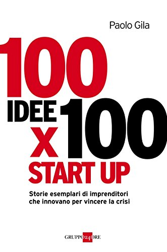100 idee per 100 start,up par [Gila, Paolo]