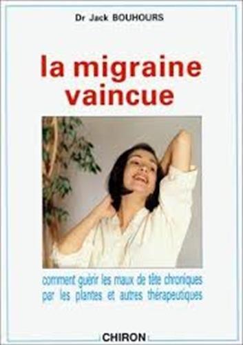 La migraine vaincue : Comment guérir les maux de tête chroniques par les plantes et autres thérapeutiques