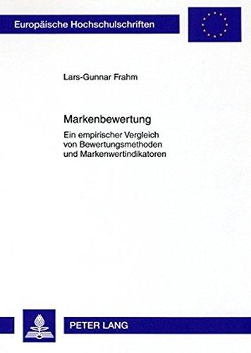 Markenbewertung: Ein empirischer Vergleich von Bewertungsmethoden und Markenwertindikatoren (Europäische Hochschulschriften / European University ... Universitaires Européennes, Band 3045)