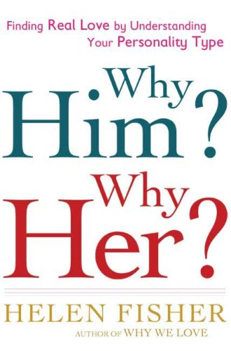 Why Him? Why Her?: Finding Real Love By Understanding Your Personality Type (Helen Fisher)