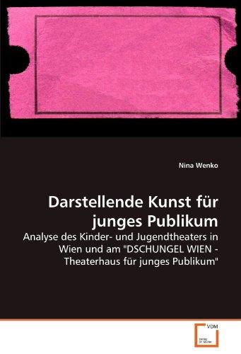 """Price comparison product image Darstellende Kunst für junges Publikum: Analyse des Kinder- und Jugendtheaters in Wien und am """"DSCHUNGEL WIEN - Theaterhaus für junges Publikum"""""""
