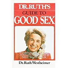 Dr.Ruth's Guide to Good Sex by Ruth K. Westheimer (1983-03-01)