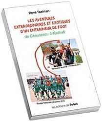 Les aventures extraordinaires et exotiques d'un entraîneur de foot : De Ceaucescu à Kadhafi