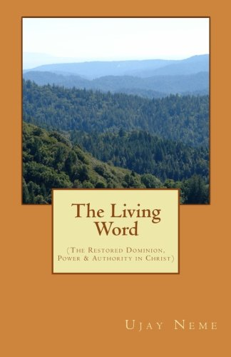 The Living Word: (The Restored Dominion, Power & Authority in Christ) (Revelations from God)
