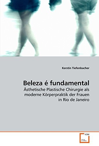 Beleza ?? fundamental: ??sthetische Plastische Chirurgie als moderne K??rperpraktik der Frauen in Rio de Janeiro by Kerstin Tiefenbacher (2009-11-29)
