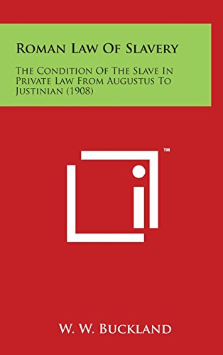Roman Law of Slavery: The Condition of the Slave in Private Law from Augustus to Justinian (1908)