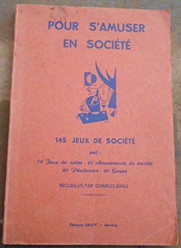 Pour S'Amuser en Société – 145 Jeux de Société - 70 jeux de salon – 25 Amusements de société – 50 Pénitences – 30 Gages