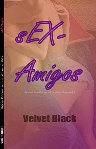 sEX-Amigos: Relatos Eróticos cortos de alto voltaje Vol.5