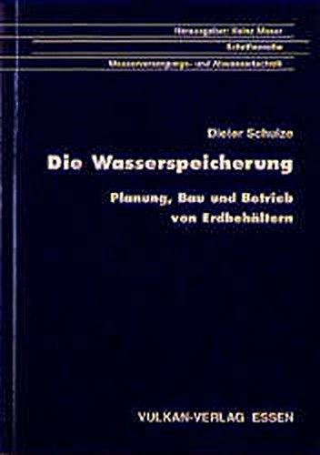 Die Wasserspeicherung: Planung, Bau und Betrieb von Erdbehältern (Schriftenreihe Wasserversorgungs- und Abwassertechnik)