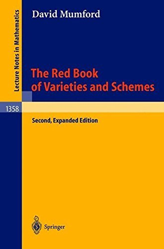 The Red Book of Varieties and Schemes: Includes the Michigan Lectures (1974) on Curves and their Jacobians: 1358 (Lecture Notes in Mathematics) by David Mumford (2009-02-22)