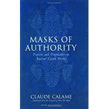 Masks of Authority: Fiction and Pragmatics in Ancient Greek Poetics (Myth and Poetics) by Claude Calame (2005-03-17)