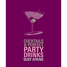 Cocktails & Perfect Party Drinks by Atkins, Susy (2005) Paperback