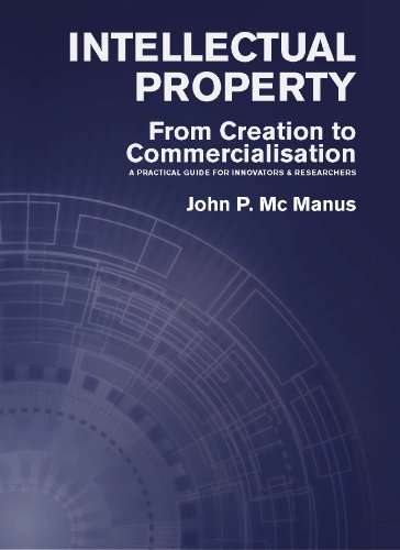 Intellectual Property: From Creation to Commercialisation: A Practical Guide for Innovators & Researchers (English Edition)
