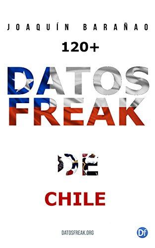 Datos Freak de Chile: Más de 120 curiosidades referenciadas por Joaquín Barañao
