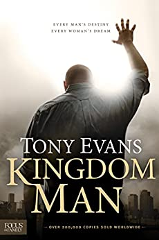 Kingdom Man: Every Man's Destiny, Every Woman's Dream (English Edition) von [Evans, Tony]