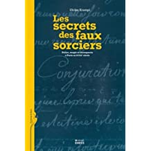 Les secrets des faux sorciers : Police, magie et escroquerie à Paris au XVIIIe siècle