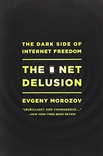 The Net Delusion: The Dark Side of Internet Freedom by Evgeny Morozov (2012-02-28)