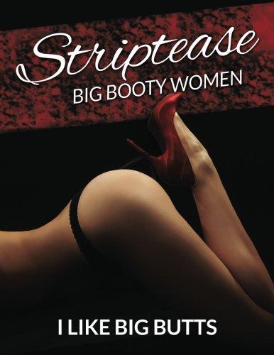 Striptease: Big Booty Women Photo Book (Beautiful Sexy Butts, Band 1)