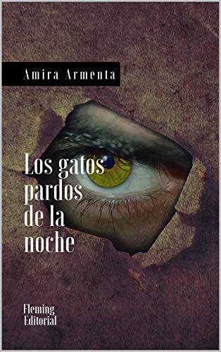 Los gatos pardos de la noche eBook: Amira Armenta, Editorial ...