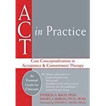 ACT in Practice: Case Conceptualization in Acceptance & Commitment Therapy by Steven C. Hayes (Foreword), Patricia A. Bach (1-May-2008) Paperback