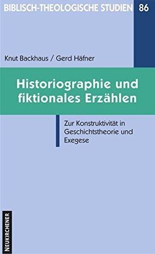 Historiographie und fiktionales Erzählen: Zur Konstruktivität in Geschichtstheorie und Exegese (Biblisch-Theologische Studien)