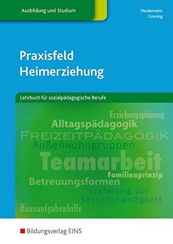 Praxisfeld Heimerziehung / für sozialpädagogische Berufe: Praxisfeld Heimerziehung: Lehrbuch für sozialpädagogische Berufe: Schülerband