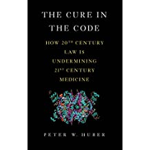 The Cure in the Code: How 20th Century Law is Undermining 21st Century Medicine (English Edition)