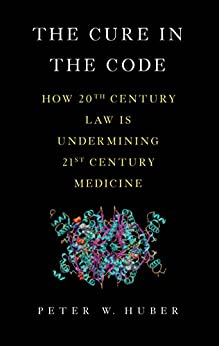 The Cure in the Code: How 20th Century Law is Undermining 21st Century Medicine von [Huber, Peter W.]