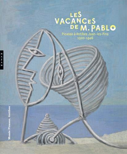 Les vacances de monsieur Pablo. Picasso à Antibes Juan-les-Pins, 1920-1946 (Catalogues d'exposition) por Collectif D'Auteurs