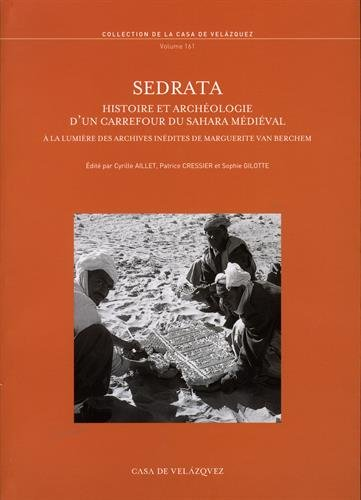 Sedrata : Histoire et archologie d'un carrefour du Sahara mdival  la lumire des archives indites de Marguerite van Berchem