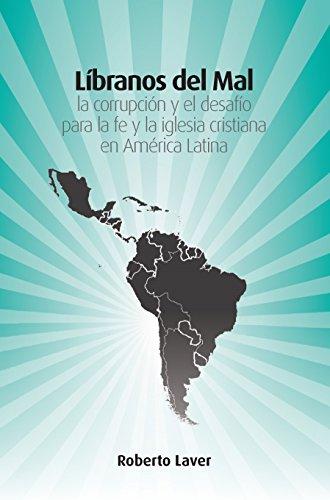 Libranos del mal:: la corrupción y el desafío para la fe y la iglesia cristiana en América Latina por Roberto Laver
