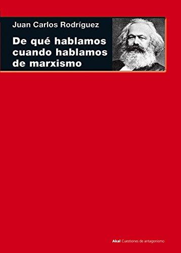 De qué hablamos cuando hablamos de marxismo. (Teoría, literatura y realidad histórica) (Cuestiones de antagonismo)