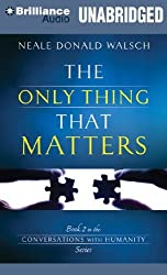 The Only Thing That Matters (Conversations with Humanity) by Neale Donald Walsch (2013-10-16)