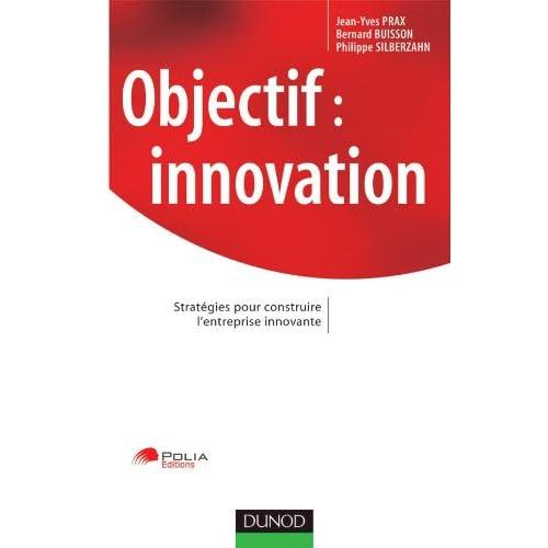 Objectif Innovation : Stratégies pour construire l'entreprise innovante