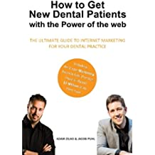 How to Get New Dental Patients with the Power of the Web - Including the Exact Marketing Secrets One Practice Used to Reach $5,000,000 in its First ... Internet Marketing for Your Dental Practice