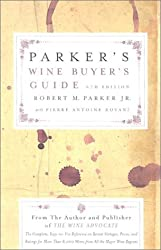 Parker's Wine Buyer's Guide 6th Edition: The Complete, Easy-to-Use Reference on Recent Vintages, Prices, and Ratings for More Than 8,000 Wines from All the Major Wine Regions by Robert M. Parker (2002-10-01)